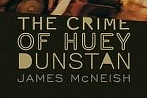 Book cover of The Crime of Huey Dunstan by James McNeish. Photo / Supplied