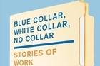 Book cover of Blue Collar, White Collar, No Collarm edited by Richard Ford. Photo / Supplied