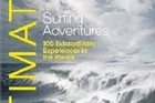 'Ultimate surfing adventures: 100 Extraordinary Adventures in the Waves' by Alf Alderson.