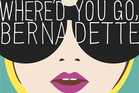 Book cover of Where'd You Go, Bernadette by Maria Semple. Photo / Supplied