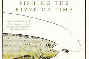 Book cover of Fishing The River of Time. Photo / Supplied