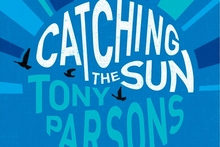 Book cover of Catching the Sun by Tony Parsons. Photo / Supplied