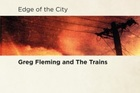Album cover Greg Fleming and the Trains - Edge of the city. Photo / Supplied
