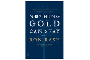 'Nothing gold can stay' by Ron Rash. Photo / Supplied