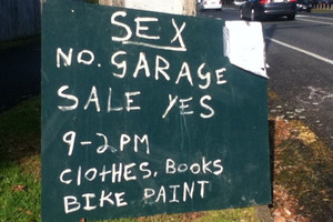 Trying out the theory that sex does in fact translate into sales, this garage sale sign was spotted in Heaphy Tce, Fairfield, Hamilton, by Rod.