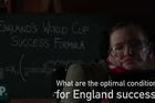 Professor Stephen Hawking unveils his formulae on the optimal conditions for England success at the World Cup in Brazil, he was asked by the Irish bookmaker Paddy Power to draw some conclusions.