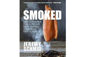Smoked, How to Flavour, Cure & Prepare Meat, Seafood, Vegetables, Fruit & More by Jeremy Scmid.