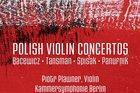 Polish Violin Concertos fills in the gaps between Chopin and Penderecki.