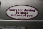 A passive aggressive bumper sticker.