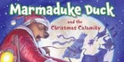 Marmaduke Duck and the Christmas Calamity by Juliette MacIver and Sarah Davis.