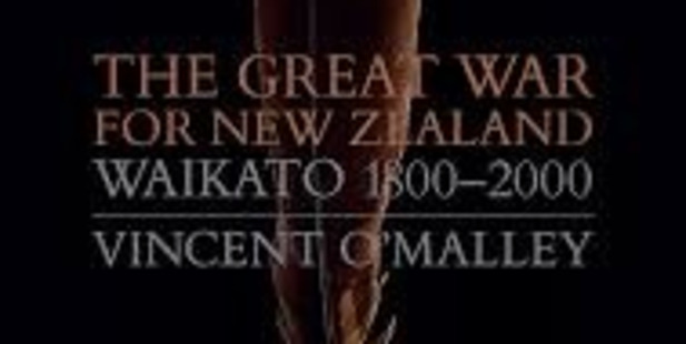 THE GREAT WAR FOR NEW ZEALAND: Waikato 1800-2000 by Vincent O'Malley.