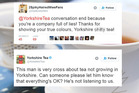 While most people would assume that the tea leaves were obviously not grown in Yorkshire, the jokey reply did not go down well with this Twitter user. Photos / Twitter, Christine Cornege
