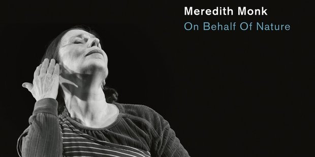 Meredith Monk's On Behalf of Nature.