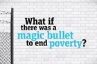 There's no easy solution to eliminating poverty. Or is there?