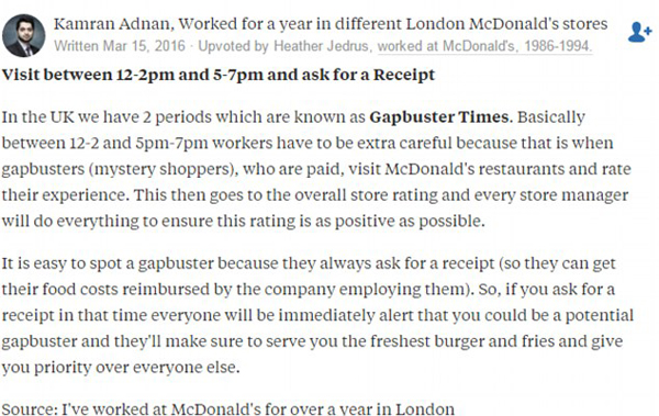 In the UK, between 12pm and 2pm, and 5pm and 7pm, McDonald's workers are on high alert for mystery shoppers who always ask for a receipt. This insider says you'll get top quality fresh food if you ask for a receipt during these two times. Photo / Quora