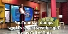 Watch: YouTube star dumps 'world's sexiest weather girl' to play Call of Duty